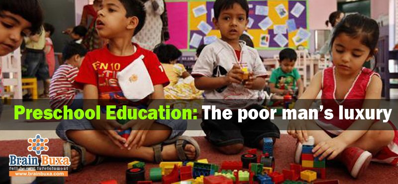 Preschool Education: The poor man's luxury