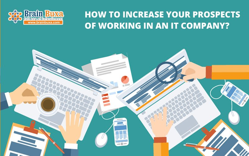 How to increase your prospects of working in an IT company?