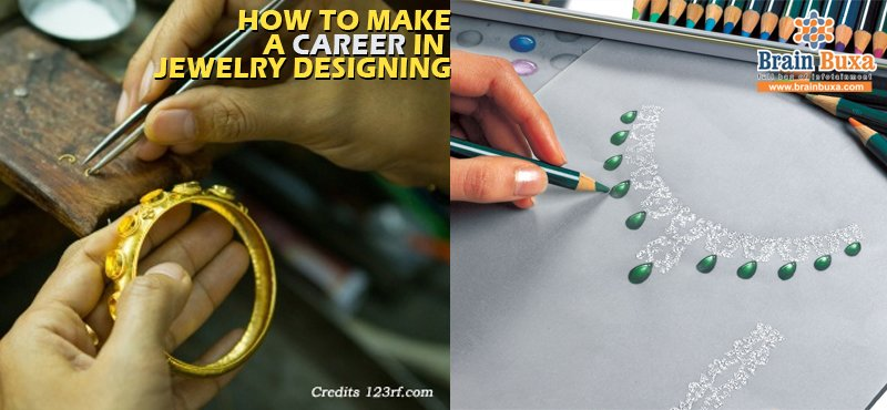 How to make a career in jewelry designing