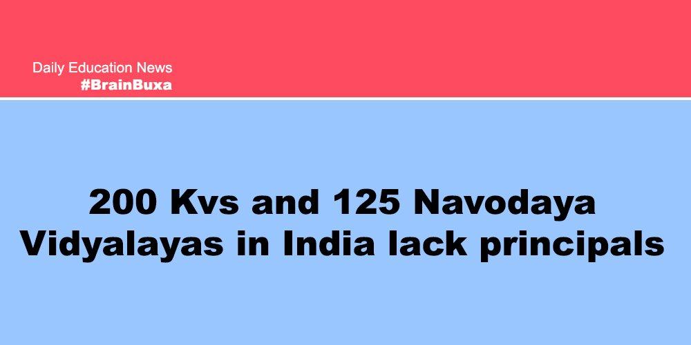 200 Kvs and 125 Navodaya Vidyalayas in India lack principals