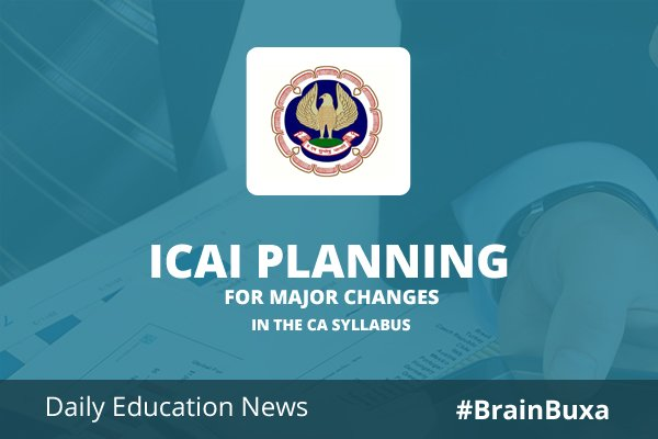 ICAI planning for major changes in the CA syllabus