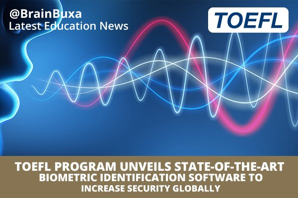 TOEFL Program Unveils State-of-the-Art Biometric Identification Software to Increase Security