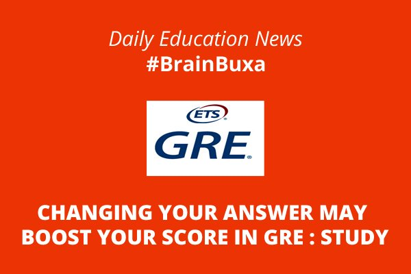 Changing your answer may boost your score in GRE : Study