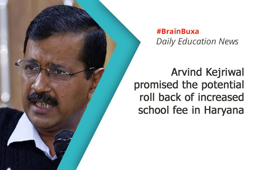 Arvind Kejriwal promised the potential roll back of increased school fee in Haryana