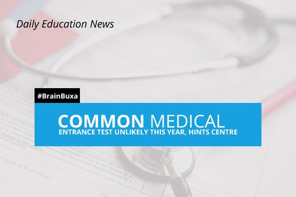 Image of Common medical Entrance test unlikely this year, hints centre   Education News Photo