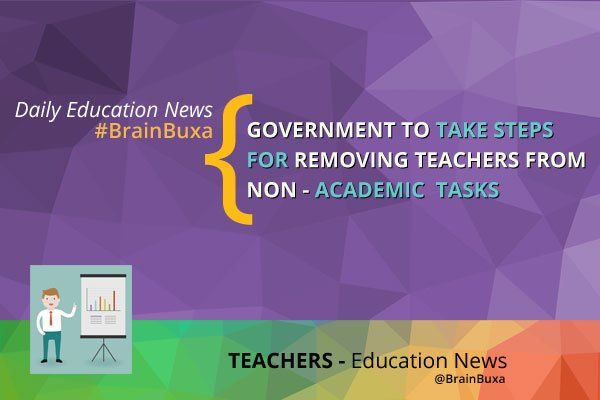 Government to take steps for removing teachers from non-academic tasks