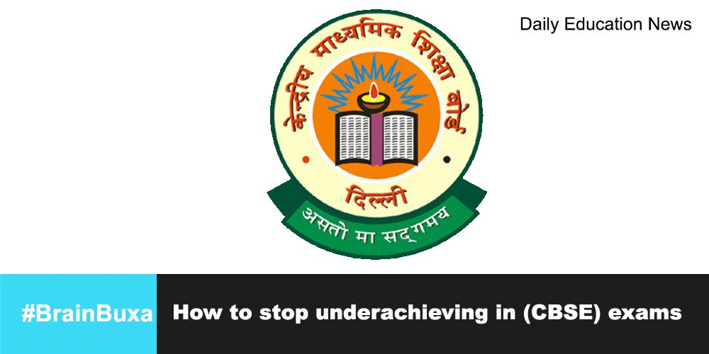 How to stop underachieving in (CBSE) exams