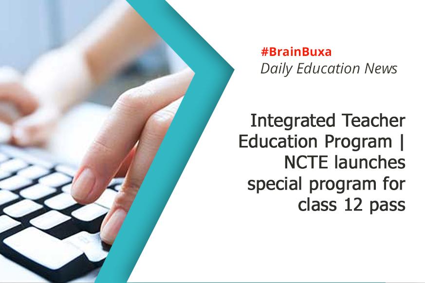 Integrated Teacher Education Program | NCTE launches special program for class 12 pass