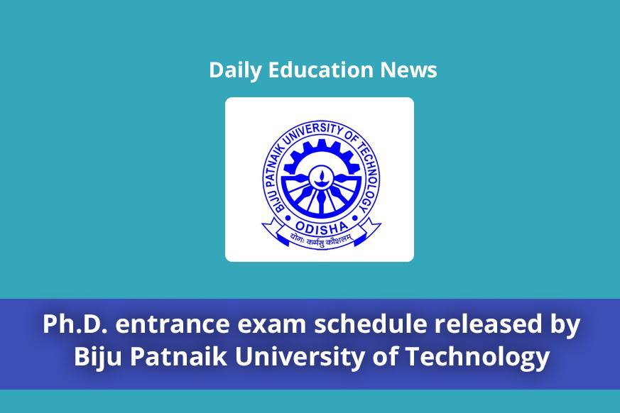 Ph.D. entrance exam schedule released by Biju Patnaik University of Technology