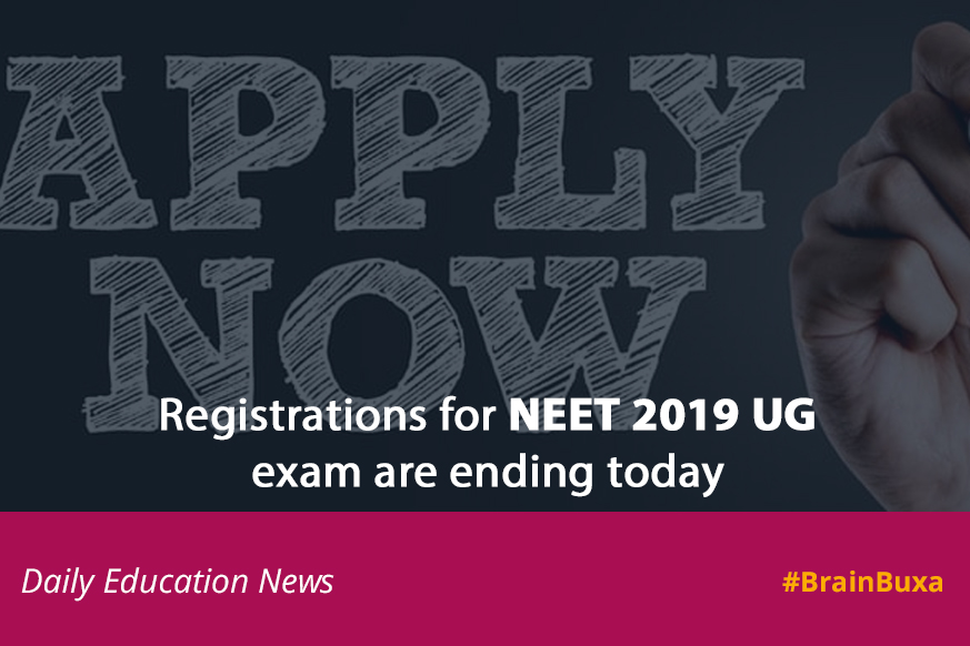 Registrations for NEET 2019 UG exam are ending today