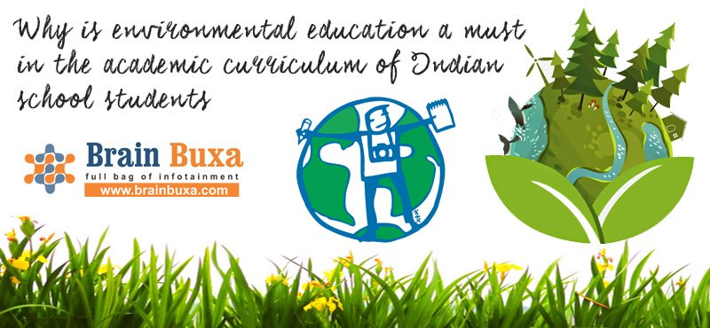 Why is environmental education a must in the academic curriculum of Indian school students?