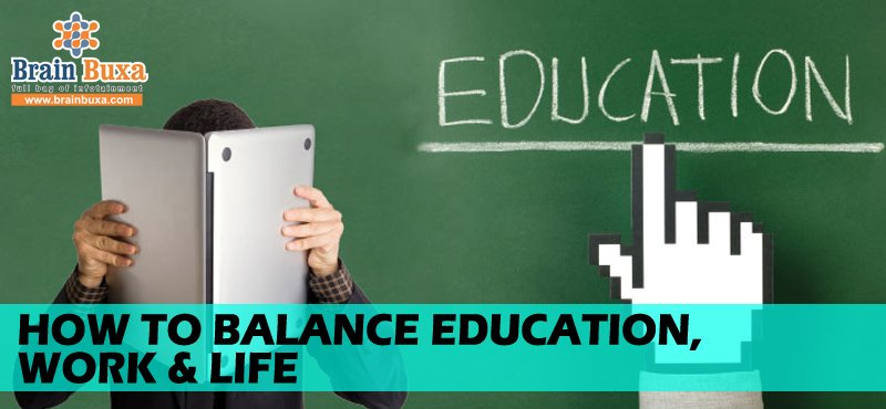 How to balance Education, Work & life