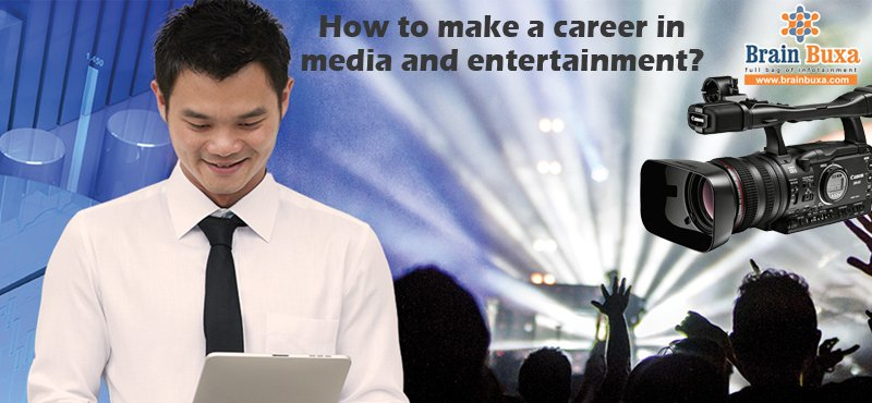 How to make a career in media and entertainment?