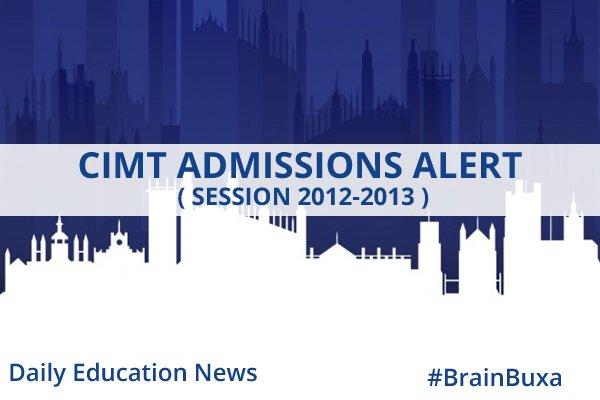 CIMT Admissions Alert ( Session 2012-2013 )