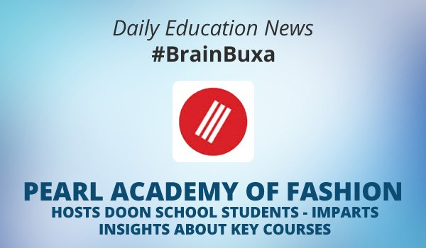 Pearl Academy of Fashion hosts Doon School Students - imparts insights about Key Courses