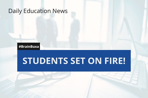 Students Set on Fire!