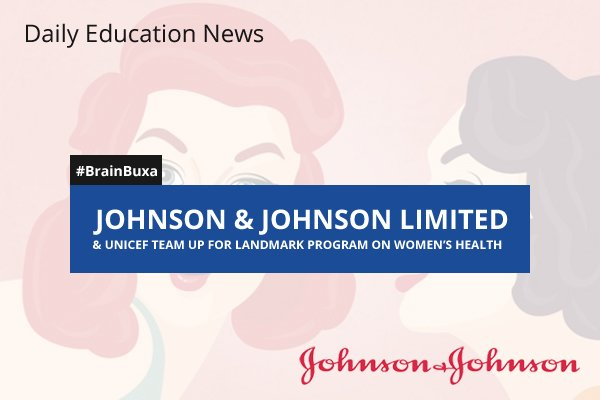 Johnson & Johnson Limited & UNICEF Team Up for Landmark Program on Women's Health