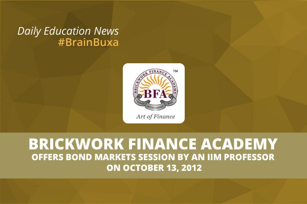 Brickwork Finance Academy offers Bond Markets Session by an IIM professor on October 13, 2012