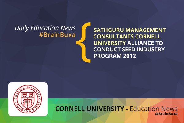 Sathguru Management Consultants Cornell University Alliance to conduct Seed Industry Program 2012