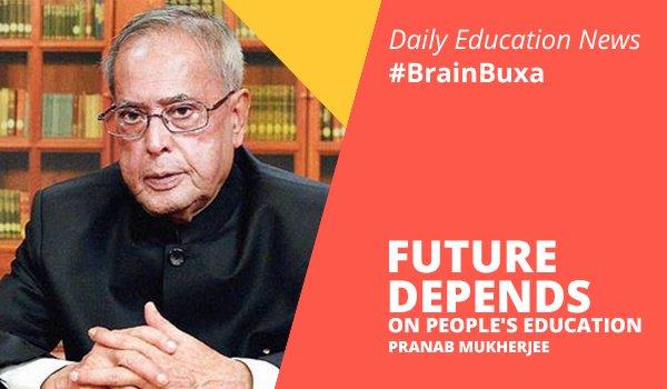 Future depends on people's education: Pranab Mukherjee