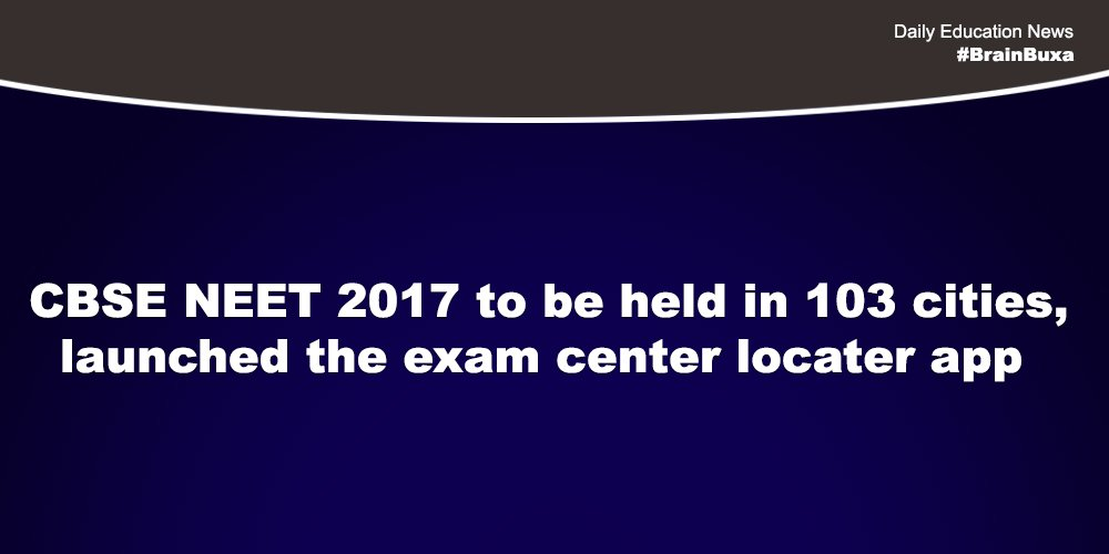 CBSE NEET 2017 to be held in 103 cities, launched the exam center locator app