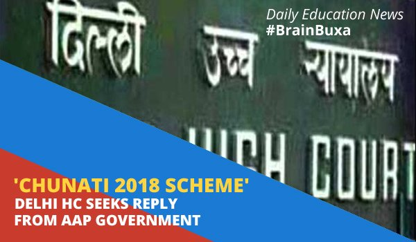 Image of 'Chunati 2018 scheme' Delhi HC seeks reply from AAP government | Education News Photo