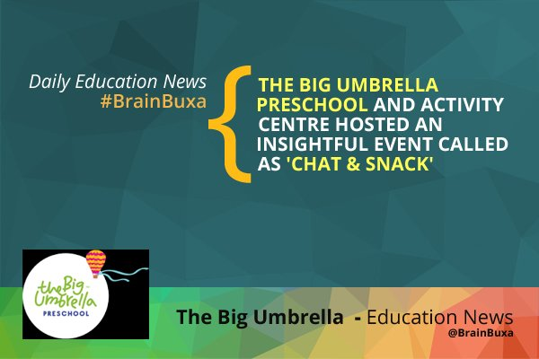 Image of The Big Umbrella Preschool and Activity Centre Hosted an Insightful Event called as 'Chat & Snack' | Education News Photo