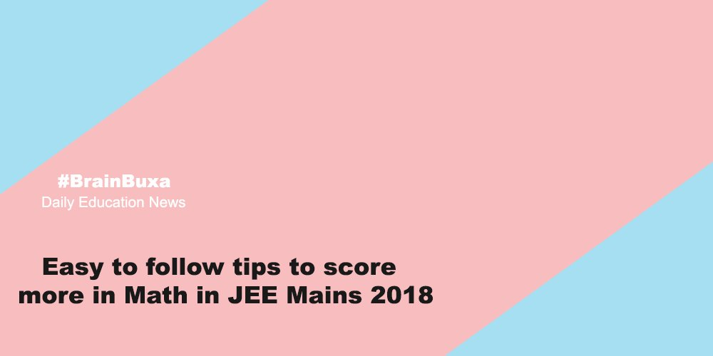 Easy to follow tips to score more in Math in JEE Mains 2018