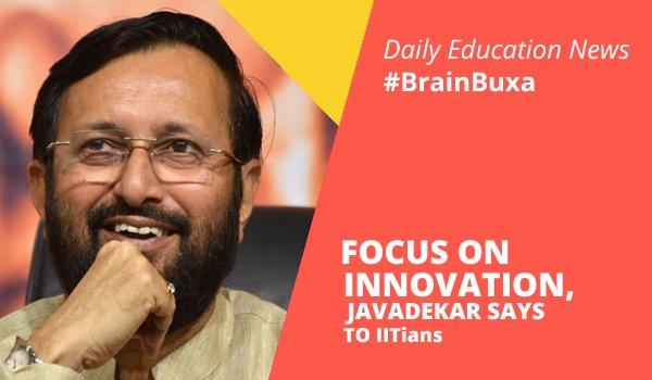 Focus On Innovation, Javadekar Says To IITians