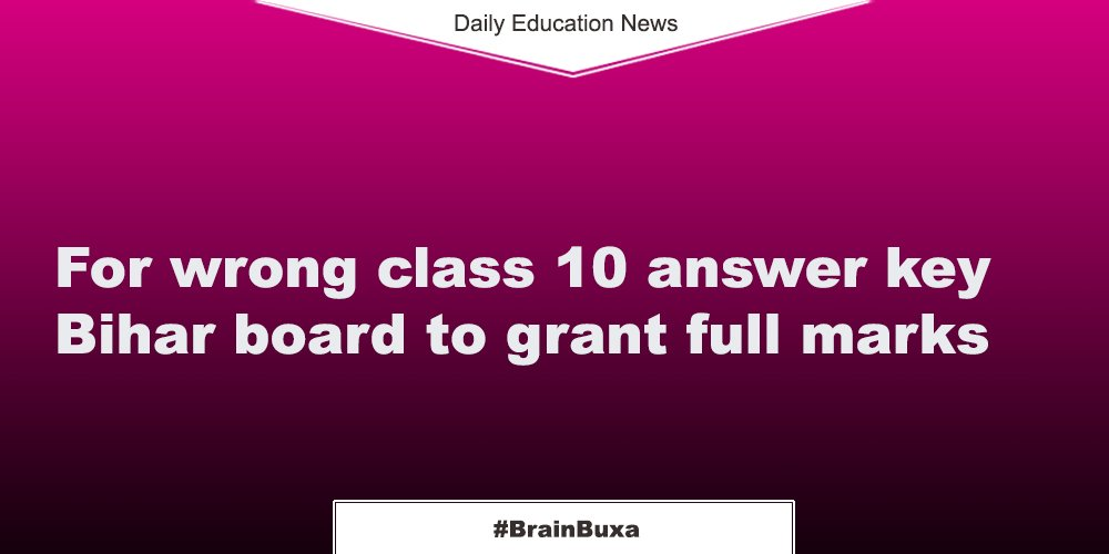 For wrong class 10 answer key Bihar board to grant full marks