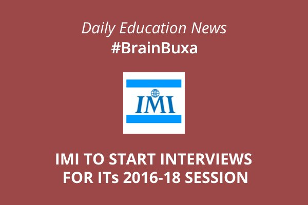 Image of IMI to start interviews for its 2016-18 session | Education News Photo