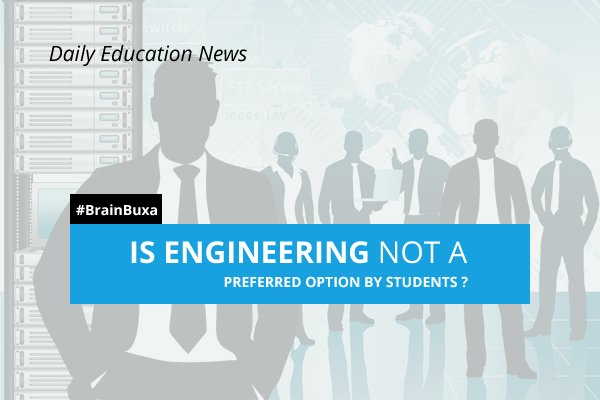 Is engineering not a preferred option by students?