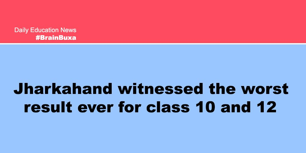 Jharkahand witnessed the worst result ever for class 10 and 12