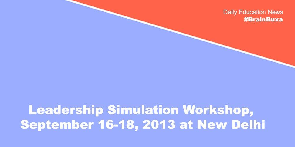 Image of Leadership Simulation Workshop, September 16-18, 2013 at New Delhi | Education News Photo
