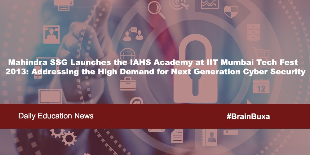 Mahindra SSG Launches the IAHS Academy at IIT Mumbai Tech Fest 2013: Addressing the High Demand for Next Generation Cyber Securi