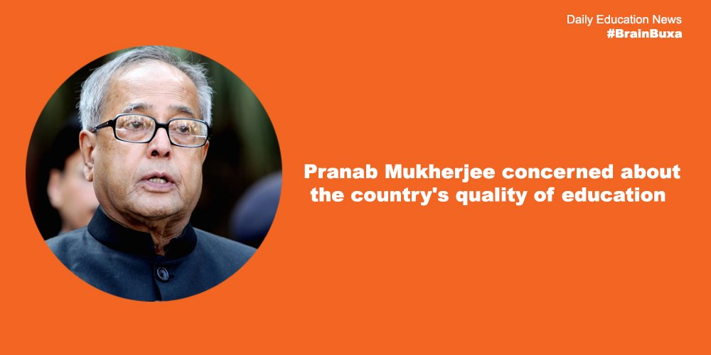 Pranab Mukherjee concerned about the country's quality of education