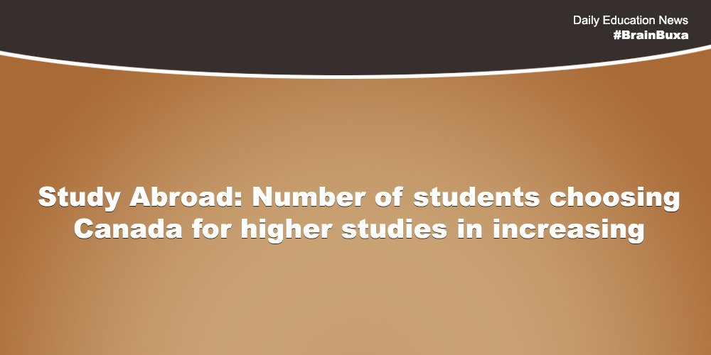 Study Abroad: Number of students choosing Canada for higher studies in increasing