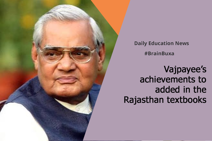 Vajpayee's achievements to added in the Rajasthan textbooks
