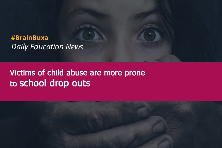 Victims of the child abuse are more prone to school drop outs